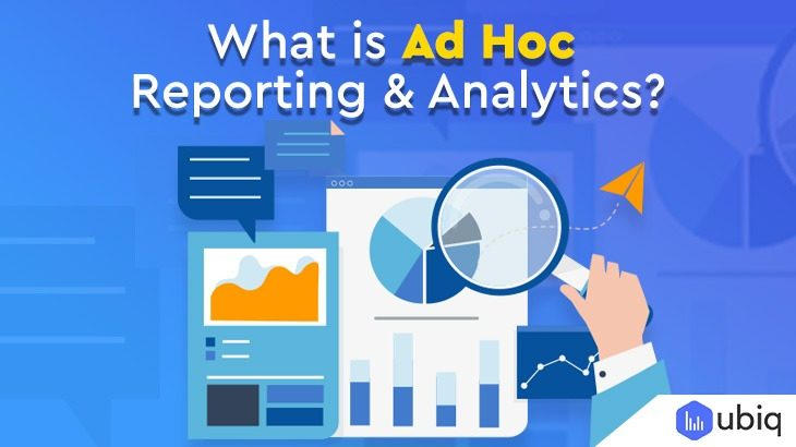 What Is Ad Hoc Reporting And Analytics and how helpful it is for business